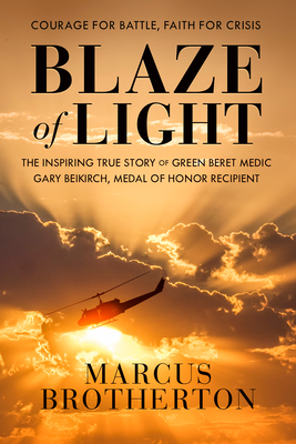 Image for Blaze of Light: The Inspiring True Story of Green Beret Medic Gary Beikirch, Medal of Honor Recipient
