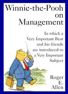 Image for Winnie-The-Pooh on Management: In Which a Very Important Bear and His Friends Are Introduced to a Very Important Subject