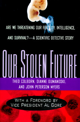 Our Stolen Future: Are We Threatening Our Fertility, Intelligence and Survival? A Scientific Detective Story., Colborn, Theo; Dumanoski, Dianne; Meyers, John Peter