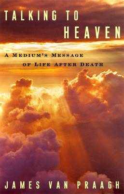 Talking to Heaven: A Medium's Message of Life After Death, James Van Praagh