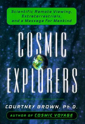 Image for Cosmic Explorers: Scientific Remote Viewing, Extraterrestrials, and a Messagefor Mankind