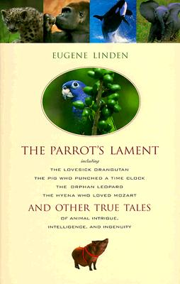 Image for The Parrot's Lament and Other True Tales of Animal Intrigue, Intelligence, and Ingenuity