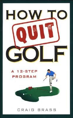 Image for How to Quit Golf: A Twelve-Step Program