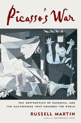 Image for Picasso's War - The Destruction of Guernica, and the Masterpiece that Changed the World