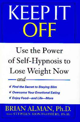 Keep it Off: Use the Power of Self-Hypnosis to Lose Weight Now, Alman, Brian
