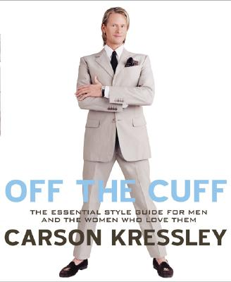 Image for Off The Cuff: The Essential Style Guide for Men and the Women Who Love Them