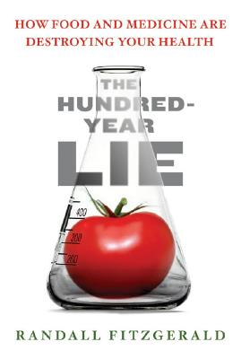 The Hundred-Year Lie: How Food and Medicine Are Destroying Your Health, Randall Fitzgerald