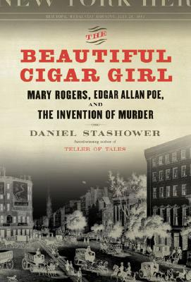 Image for The Beautiful Cigar Girl: Mary Rogers, Edgar Allan Poe, and the Invention of Murder