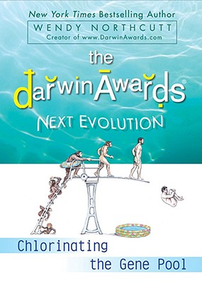 Image for The Darwin Awards Next Evolution: Chlorinating the Gene Pool