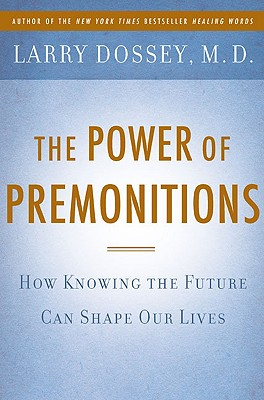 The Power of Premonitions: How Knowing the Future Can Shape Our Lives, Larry Dossey
