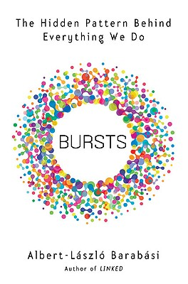 Image for Bursts: The Hidden Pattern Behind Everything We Do