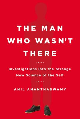 Image for MAN WHO WASN'T THERE, THE INVESTIGATIONS INTO THE STRANGE NEW SCIENCE OF THE SELF