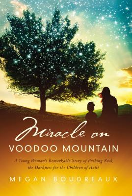Image for Miracle on Voodoo Mountain: A Young Woman's Remarkable Story of Pushing Back the Darkness for the Children of Haiti