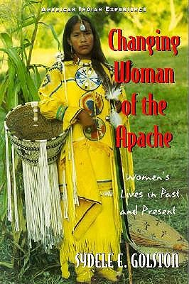 Image for Changing Woman of the Apache: Women's Lives in Past and Present (The American Indian Experience)