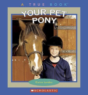"""Your Pet Pony (A True Book), """"Landau, Elaine"""""""
