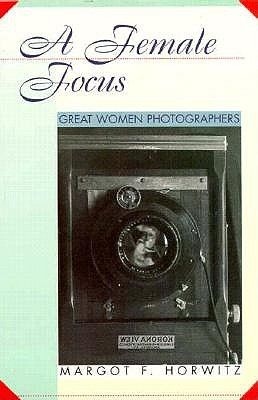 Image for A Female Focus: Great Women Photographers (Women Then--Women Now)