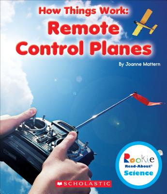 Remote Control Planes (Rookie Read-About Science: How Things Work), Mattern, Joanne