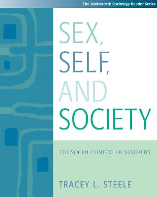 Sex, Self and Society: The Social Context of Sexuality (with InfoTrac) (Wadsworth Sociology Reader), Steele, Tracey