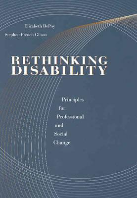 Rethinking Disability: Principles for Professional and Social Change (Disabilities), DePoy, Elizabeth; Gilson, Stephen French