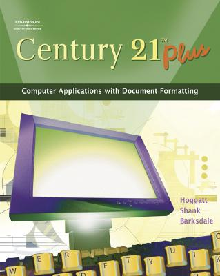 Century 21 Plus: Computer Applications with Document Formatting, Jack P. Hoggatt; Jon A. Shank; Karl Barksdale