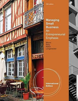 Managing Small Business: An Entrepreneurial Emphasis 15th Edition Low Cost Soft Cover IE Edition, Carlos W. Moore, J. William Petty, Leslie E. Palich, Justin G. Longenecker