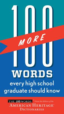 100 More Words Every High School Graduate Should Know (100 Words), American Heritage Dictionaries