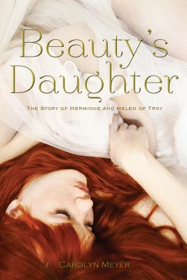 """Beauty's Daughter: The Story of Hermione and Helen of Troy, """"Meyer, Carolyn"""""""