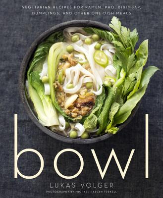 Image for Bowl: Vegetarian Recipes for Ramen, Pho, Bibimbap, Dumplings, and Other One-Dish Meals