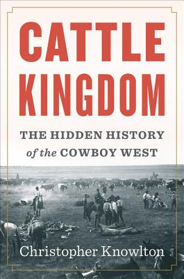 Image for Cattle Kingdom: The Hidden History of the Cowboy West