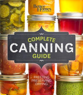 Image for Better Homes and Gardens Complete Canning Guide: The Best of Preserving, from Jams to Veggie Chips to Relish, Pickles & More