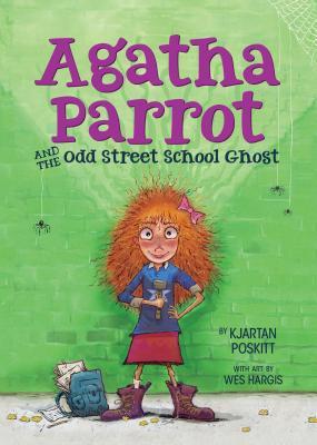 Agatha Parrot and the Odd Street School Ghost, Poskitt, Kjartan