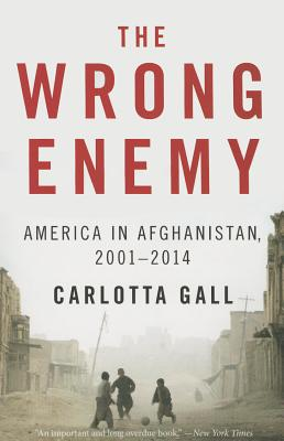 Image for The Wrong Enemy: America in Afghanistan, 2001-2014