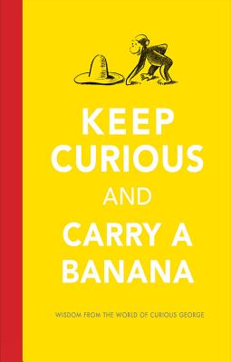 Image for Keep Curious and Carry a Banana: Words of Wisdom from the World of Curious George