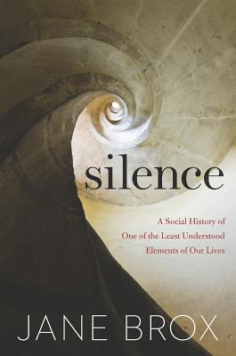 Image for Silence: A Social History of One of the Least Understood Elements of Our Lives