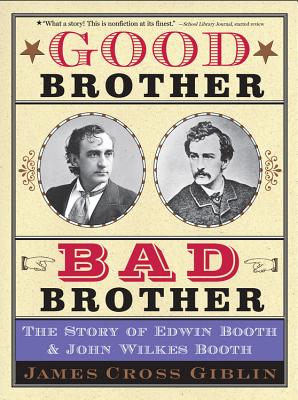 Image for Good Brother, Bad Brother: The Story of Edwin Booth and John Wilkes Booth