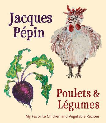 Image for Jacques Pépin Poulets & Légumes: My Favorite Chicken & Vegetable Recipes