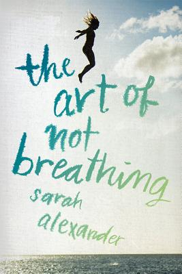 The Art of Not Breathing, Sarah Alexander