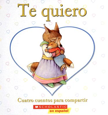 Image for Te quiero: Cuatro cuentos para compartir: (Spanish language edition of I Love You: A Keepsake Storybook Collection) (Spanish Edition)