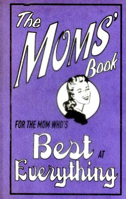 Image for MOMS' BOOK FOR THE MOM WHO'S BEST AT EVERYTHING