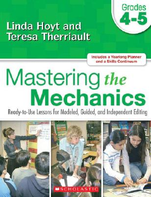 Image for Mastering the Mechanics: Grades 45: Ready-to-Use Lessons for Modeled, Guided and Independent Editing