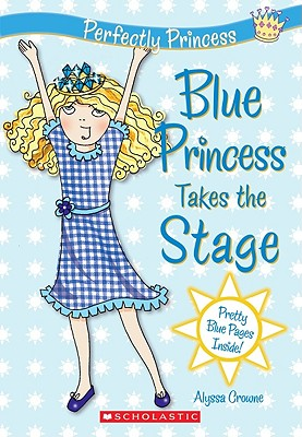 Image for Blue Princess Takes The Stage(Perfectly Princess #5)