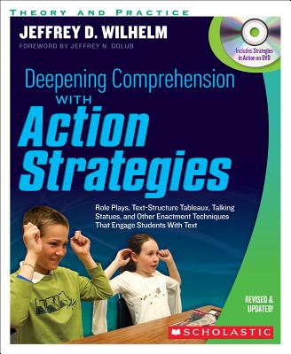 Image for Deepening Comprehension With Action Strategies: Role Plays, Text-Structure Tableaux, Talking Statues, and Other Enactment Techniques That Engage Students with Text