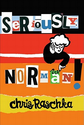 SERIOUSLY  NORMAN!, CHRISTOPHER RASCHKA