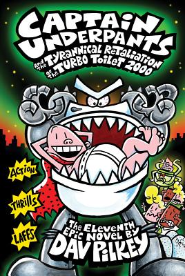 Image for 11 Captain Underpants and the Tyrannical Retaliation of the Turbo Toilet 2000 (Captain Underpants)