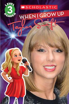 Image for When I Grow Up: Taylor Swift (Scholastic Reader, Level 3)