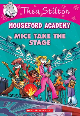 Image for Mice Take the Stage (Mouseford Academy #7) (Thea Stilton Mouseford Academy)