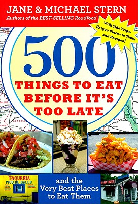 500 Things to Eat Before It's Too Late: and the Very Best Places to Eat Them, Stern, Jane; Stern, Michael