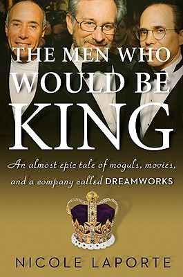 Image for Men Who Would Be King: An almost epic tale of moguls, movies, and a company call
