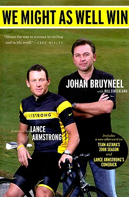 "We Might As Well Win: On the Road to Success with the Mastermind Behind Eight Tour de France Victories, ""Bruyneel, Johan; Strickland, B"""