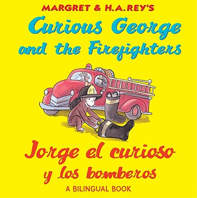 "Curious George and the Firefighters/Jorge el curioso y los bomberos (bilingual edition) (English and Spanish Edition), ""Rey, H. A.; Hines, Anna Grossn"""